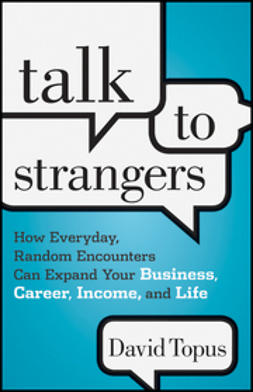 Topus, David - Talk to Strangers: How Everyday, Random Encounters Can Expand Your Business, Career, Income, and Life, e-kirja