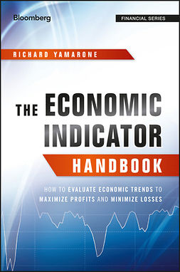 Yamarone, Richard - The Economic Indicator Handbook: How to Evaluate Economic Trends to Maximize Profits and Minimize Losses, e-kirja