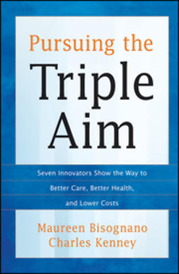 Bisognano, Maureen - Pursuing the Triple Aim: Seven Innovators Show the Way to Better Care, Better Health, and Lower Costs, ebook