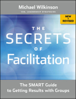 Wilkinson, Michael - The Secrets of Facilitation: The SMART Guide to Getting Results with Groups, ebook