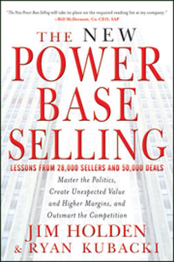 Holden, Jim - The New Power Base Selling: Master The Politics, Create Unexpected Value and Higher Margins, and Outsmart the Competition, e-kirja