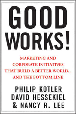 Hessekiel, David - Good Works!: Marketing and Corporate Initiatives that Build a Better World...and the Bottom Line, ebook
