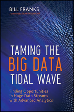 Franks, Bill - Taming The Big Data Tidal Wave: Finding Opportunities in Huge Data Streams with Advanced Analytics, ebook