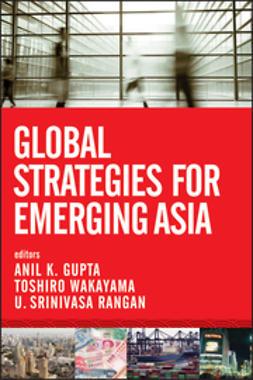 Gupta, Anil K. - Global Strategies for Emerging Asia, e-kirja