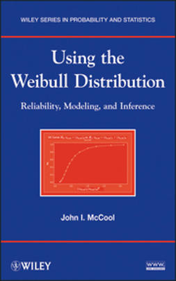 McCool, John I. - Using the Weibull Distribution: Reliability, Modeling and Inference, ebook
