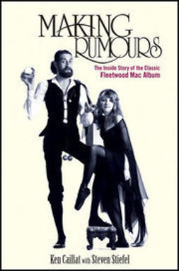 Caillat, Ken - Making Rumours: The Inside Story of the Classic Fleetwood Mac Album, e-kirja