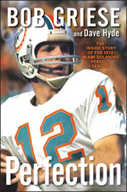 Griese, Bob - Perfection: The Inside Story of the 1972 Miami Dolphins' Perfect Season, ebook