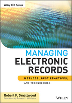 Smallwood, Robert F. - Managing Electronic Records: Methods, Best Practices, and Technologies, ebook