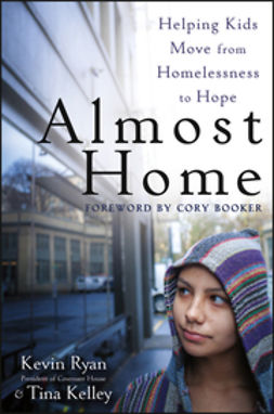 Ryan, Kevin - Almost Home: Helping Kids Move from Homelessness to Hope, ebook