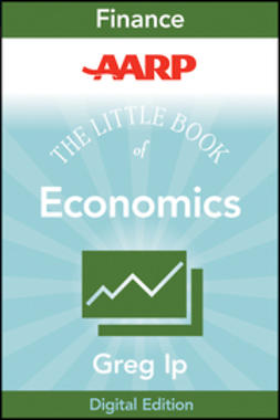 Ip, Greg - AARP The Little Book of Economics: How the Economy Works in the Real World, ebook