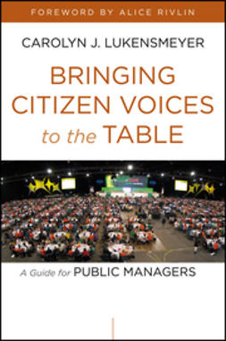 Lukensmeyer, Carolyn J. - Bringing Citizen Voices to the Table: A Guide for Public Managers, ebook
