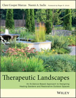 Marcus, Clare Cooper - Therapeutic Landscapes: An Evidence-Based Approach to Designing Healing Gardens and Restorative Outdoor Spaces, e-bok