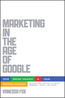 Fox, Vanessa - Marketing in the Age of Google, Revised and Updated: Your Online Strategy IS Your Business Strategy, e-kirja