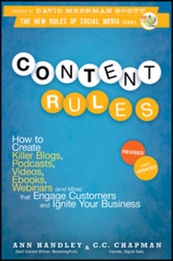 Handley, Ann - Content Rules: How to Create Killer Blogs, Podcasts, Videos, Ebooks, Webinars (and More) That Engage Customers and Ignite Your Business, e-kirja