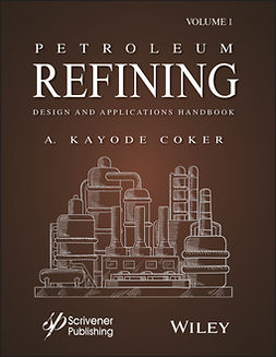 Coker, A. Kayode - Petroleum Refining Design and Applications Handbook, ebook