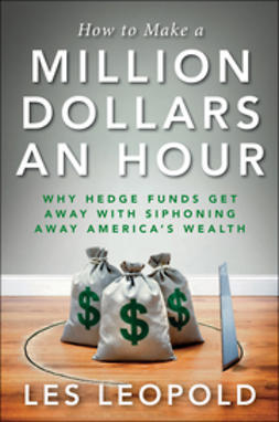 Leopold, Les - How to Make a Million Dollars an Hour: Hedge Funds are Siphoning Away America's Wealth--and You Can, Too, e-kirja