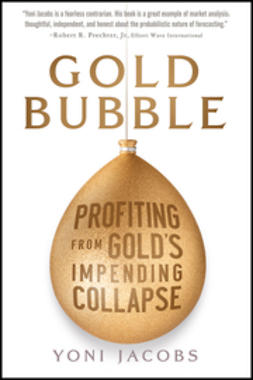 Jacobs, Yoni - Gold Bubble: Profiting From Gold's Impending Collapse, e-kirja