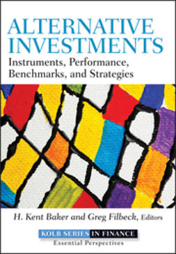 Baker, H. Kent - Alternative Investments: Instruments, Performance, Benchmarks and Strategies, ebook