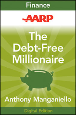 Manganiello, Anthony - AARP The Debt-Free Millionaire: Winning Strategies to Creating Great Credit and Retiring Rich, ebook