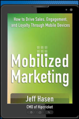 Hasen, Jeff - Mobilized Marketing: How to Drive Sales, Engagement, and Loyalty Through Mobile Devices, e-bok