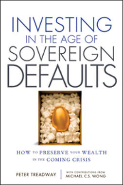 Treadway, Peter T. - Investing in the Age of Sovereign Defaults: How to Preserve your Wealth in the Coming Crisis, ebook