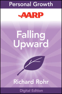 Rohr, Richard - AARP Falling Upward: A Spirituality for the Two Halves of Life, ebook