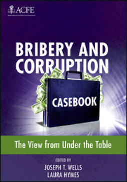 Wells, Joseph T. - Bribery and Corruption Casebook: The View from Under the Table, ebook