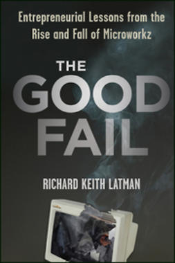 Latman, Richard Keith - The Good Fail: Entrepreneurial Lessons from the Rise and Fall of Microworkz, ebook