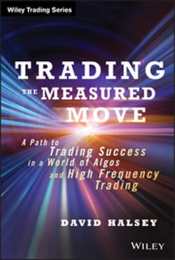 Halsey, David - Trading the Measured Move: A Path to Trading Success in a World of Algos and High Frequency Trading, e-kirja