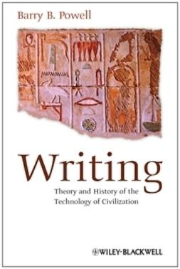 Powell, Barry B. - Writing: Theory and History of the Technology of Civilization, ebook