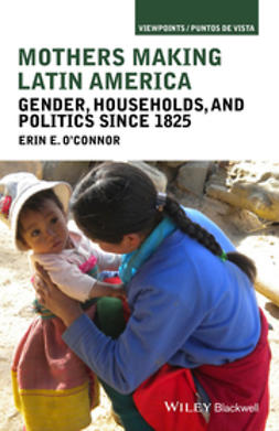 O'Connor, Erin E. - Mothers Making Latin America: Gender, Households, and Politics Since 1825, e-bok