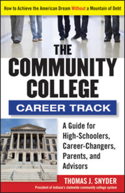 Snyder, Thomas - The Community College Career Track: How to Achieve the American Dream without a Mountain of Debt, ebook
