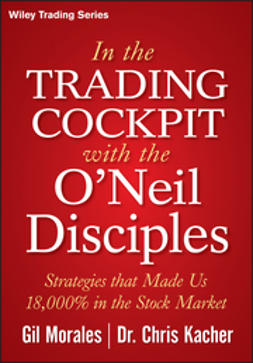 Morales, Gil - In The Trading Cockpit with the O'Neil Disciples: Strategies that Made Us 18,000% in the Stock Market, e-bok