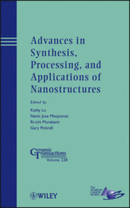Lu, Kathy - Advances in Synthesis, Processing, and Applications of Nanostructures: Ceramic Transactions, ebook