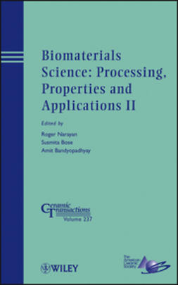 Bose, Susmita - Biomaterials Science: Processing, Properties and Applications II: Ceramic Transactions, ebook