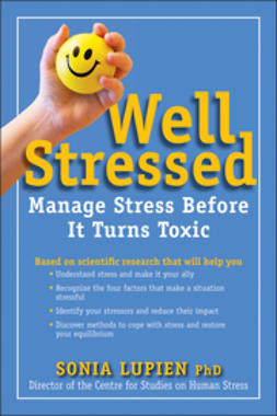 Lupien, Sonia - Well Stressed: How You Can Manage Stress Before It Turns Toxic, e-kirja