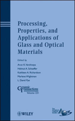 Varshneya, Arun K. - Processing, Properties, and Applications of Glass and Optical Materials: Ceramic Transactions, ebook