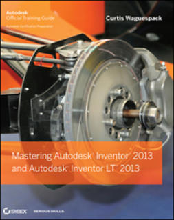 Waguespack, Curtis - Mastering Autodesk Inventor 2013 and Autodesk Inventor LT 2013, ebook