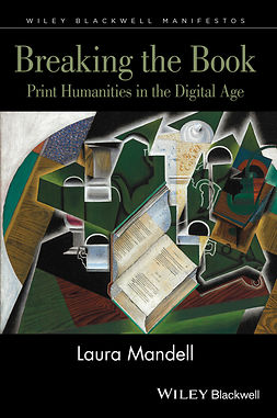 Mandell, Laura - Breaking the Book: Print Humanities in the Digital Age, ebook