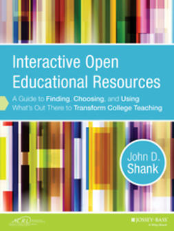 Shank, John D. - Interactive Open Educational Resources: A Guide to Finding, Choosing, and Using What's Out There to Transform College Teaching, ebook