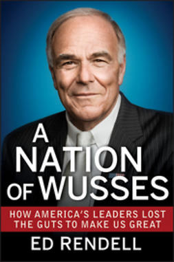 Rendell, Ed - A Nation of Wusses: How America's Leaders Lost the Guts to Make Us Great, ebook