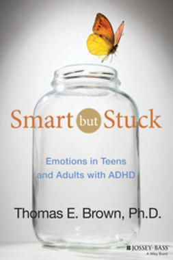 Brown, Thomas E. - Smart But Stuck: Emotions in Teens and Adults with ADHD, ebook