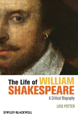Potter, Lois - The Life of William Shakespeare: A Critical Biography, ebook