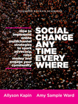 Kapin, Allyson - Social Change Anytime Everywhere: How to Implement Online Multichannel Strategies to Spark Advocacy, Raise Money, and Engage your Community, ebook