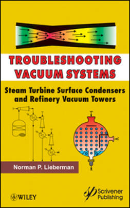 Lieberman, Norman P. - Troubleshooting Vacuum Systems: Steam Turbine Surface Condensers and Refinery Vacuum Towers, ebook