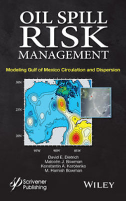 Dietrich, David E. - Oil Spill Risk Management: Modeling Gulf of Mexico Circulation and Oil Dispersal, ebook