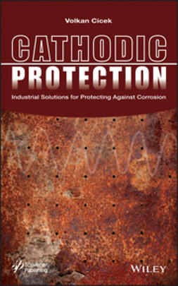 Cicek, Volkan - Cathodic Protection: Industrial Solutions for Protecting Against Corrosion, ebook