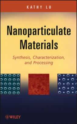 Lu, Kathy - Nanoparticulate Materials: Synthesis, Characterization, and Processing, ebook