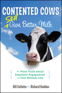 Catlette, Bill - Contented Cows Still Give Better Milk, Revised and Expanded: The Plain Truth about Employee Engagement and Your Bottom Line, ebook