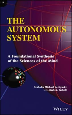 Gyurky, Szabolcs Michael de - The Autonomous System: A Foundational Synthesis of the Sciences of the Mind, ebook